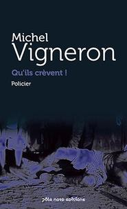 Michel Vigneron - Qu'ils crevent !.