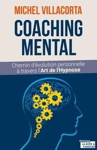 Michel Villacorta - Le coaching mental - Chemin d'évolution personnelle à travers l'art de l'hypnose.