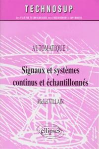 AUTOMATIQUE. Tome 1, signaux et systèmes continus et échantillonnés - Michel Villain | Showmesound.org