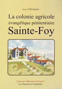 Michel Villemiane - La colonie agricole évangélique pénitentiaire Sainte-Foy (1842-1925).