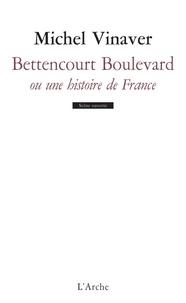 Michel Vinaver - Bettencourt Boulevard ou une histoire de France - Pièce en trente morceaux.