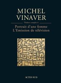 Michel Vinaver - Théâtre complet - Tome 6, Portrait d'une femme ; L'Emission de télévision.