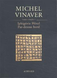 Michel Vinaver - Théâtre complet - Tome 2, Iphigénie Hôtel ; Par-dessus bord.