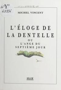 Michel Vincent - L'éloge de la dentelle ou L'ange du septième jour.