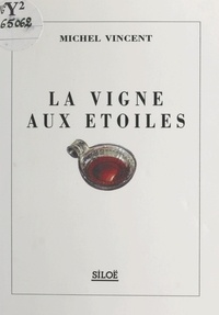 Michel Vincent - La vigne aux étoiles.