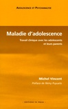 Michel Vincent - Maladie d'adolescence - Travail clinique avec les adolescents et leurs parents.