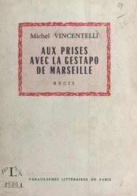 Michel Vincentelli - Aux prises avec la Gestapo de Marseille.