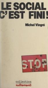 Michel Vingré et Henry Dougier - Le social, c'est fini ! - La nouvelle politique sociale : austérité, discipline, retour au marché.