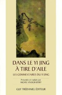 Dans le Yi Jing à tire d'aile. Les commentaires du Yi Jing - Michel Vinogradoff |