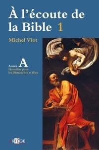Michel Viot - A l'écoute de la Bible - Volume 1, Homélies, dimanches et fêtes Année A.