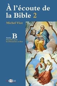A l'écoute de la Bible- Homélies, dimanches et fêtes - Année B - Michel Viot |