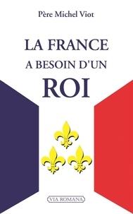 Michel Viot - La France a besoin d'un roi.