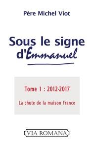 Sous le signe dEmmanuel - Tome 1 (2012-2017) La chute de la maison France.pdf