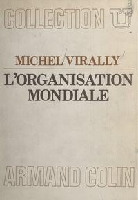 Michel Virally et René-Jean Dupuy - L'organisation mondiale.