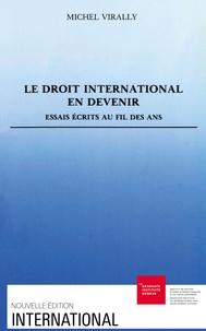 Michel Virally - Le droit international en devenir - Essais écrits au fil des ans.