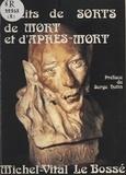 Michel-Vital Le Bossé et Serge Hutin - Récits de sorts, de mort et d'après-mort.
