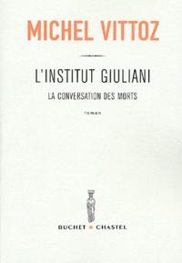 Michel Vittoz - L'institut Giuliani - La conversation des morts.