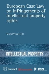 Michel Vivant - European Case Law on infringements of intellectual property rights.