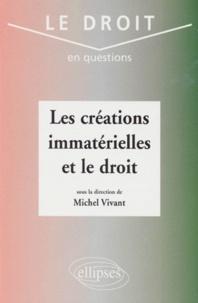 Michel Vivant - Les créations immatérielles et le droit.