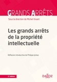 Michel Vivant - Les grands arrêts de la propriété intellectuelle - 3e éd..