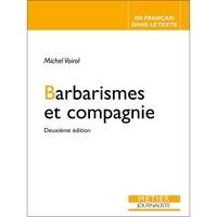 Michel Voirol - Barbarismes et compagnie - Pour retrouver le sens des mots : faux frères, faux cousins, faux amis... Impropriétés, confusions, contresens, paronymes, pléonasmes.