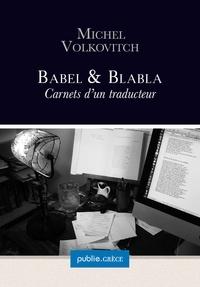 Michel Volkovitch - Babel & Blabla - journal de travail d'un traducteur, avec aperçus sur langue.
