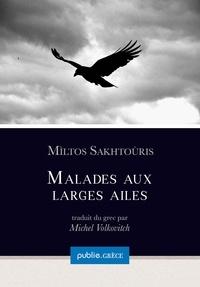 Michel Volkovitch et Mìltos Sakhtoùris - Malades aux larges ailes - collection Grèce, dirigée par Michel Volkovitch.