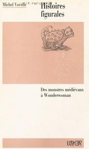 Michel Vovelle - Histoires figurales : des monstres médiévaux à Wonderwoman.