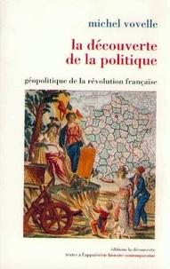Michel Vovelle - La découverte de la politique - Géopolitique de la révolution française.