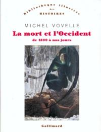 Michel Vovelle - La mort et l'Occident de 1300 à nos jours précédé de La mort, état des lieux..