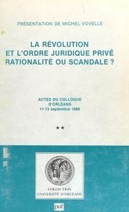 Michel Vovelle - La Révolution et l'ordre juridique privé : rationalité ou scandale ? (2) - Actes du Colloque d'Orléans, 11-13 septembre 1986.