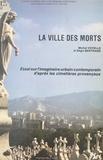 Michel Vovelle - La ville des morts - Essai sur l'imaginaire urbain contemporain d'après les cimetières provençaux.