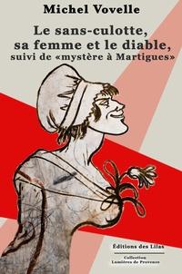 """Michel Vovelle - Le sans-culotte, sa femme et le diable, suivi de """"mystère à Martigues""""."""