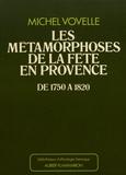 Michel Vovelle - Les métamorphoses de la fête en Provence de 1750 à 1820.