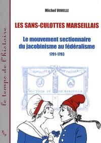 Michel Vovelle - Les sans-culottes marseillais - Le mouvement sectionnaire du jacobinisme au fédéralisme, 1791-1793.