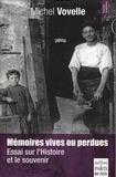 Michel Vovelle - Mémoires vives ou perdues - Essai sur l'Histoire et les souvenirs.