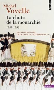 Michel Vovelle - Nouvelle histoire de la France contemporaine Tome 1 - La chute de la monarchie.