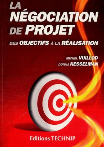 Michel Vuillod et Donna Kesselman - La négociation de projet - Des objectifs à la réalisation.