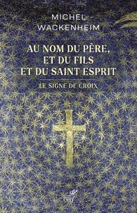 Michel Wackenheim - Au nom du Père, et du Fils et du Saint Esprit - Le signe de croix.