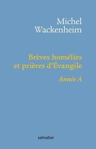 Michel Wackenheim - Brèves homélies et prières - Pour les dimanches et fêtes de l'année A.