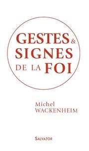 Michel Wackenheim - Gestes et signes de la foi.