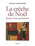 Michel Wackenheim - La crèche de Noël - Histoire d'une représentation.
