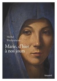 Michel Wackenheim - Marie, d'hier à nos jours.