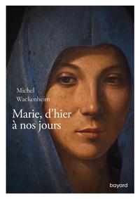 Michel Wackenheim - Marie d'hier à nos jours.