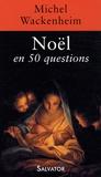 Michel Wackenheim - Noël en 50 questions.