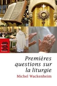 Michel Wackenheim - Premières questions sur la liturgie.