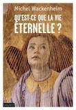 Michel Wackenheim - Qu'est-ce que la vie éternelle ?.
