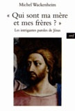 Michel Wackenheim - Qui sont ma mère et mes frères ? - Les intrigantes paroles de Jésus.