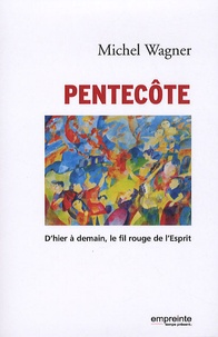 Michel Wagner - Pentecôte - D'hier à demain, le fil rouge de l'Esprit.