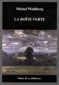 Michel Waldberg - La boîte verte.